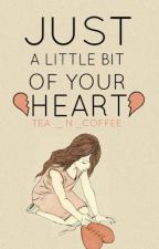 Just A Little Bit Of Your Heart [l.h.] by tea_n_coffee