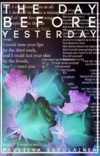 Päivä ennen eilistä (COMPLETED) by Sitruunasuklaa