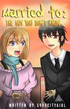 Married to: The Guy You Don't Know (Book 2 of MTGYDK series) by 5906citygirl
