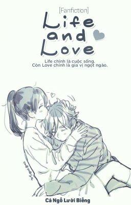 Đọc truyện [ Fanfiction] Life and Love - Cá Ngố Lười Biếng