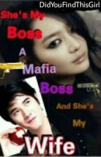She's my boss A Mafia Boss and She's My Wife (ON HOLD) by DidYouFindThisGirl