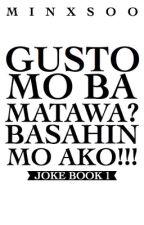 Gusto mo ba Matawa? Basahin mo ko!!!(Joke book 1) by MinxSoo