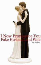I Now Pronounce You Fake Husband and Wife by HayHay2009