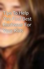 Tips To Help You Find Best Footwear For Your Kids by LierkayLeigh