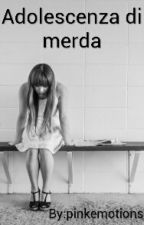 Adolescenza di merda by pinkemotions