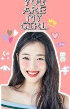 You.Are.My.Girl. by BinibiningMK