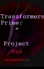 Transformers Prime: Project Red (Being Rewritten/Edited)  by StormFireGirl