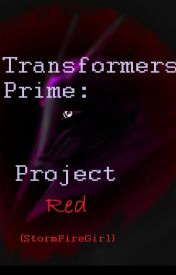 Transformers Prime: Project Red by StormFireGirl