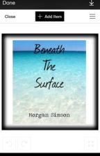 Beneath The Surface (teen fiction) by morgan_7_7