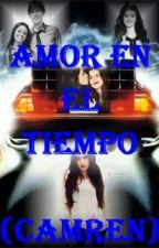 Amor en el tiempo (Camren). by Karmyh2o