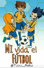 Mi vida, el futbol   || Inazuma Eleven GO ||  by Ticci_Neko