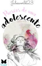 Poesías De Una Adolescente #Wattys2016 by julesworld23