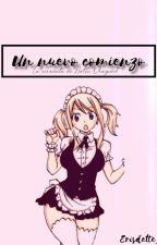 Un Nuevo Comienzo. ¿La sirvienta de Natsu Drageel? by Arlette_Uchiha