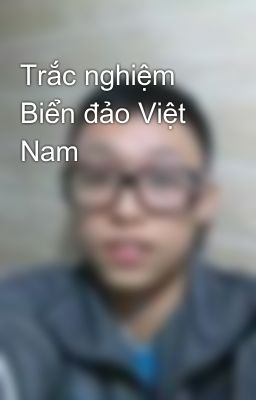 Trắc nghiệm Biển đảo Việt Nam