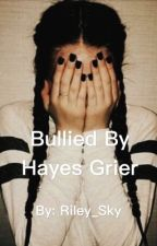 Bullied by Hayes Grier by Riley__S