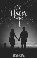 The Hater And I (Published) by heyairaaa