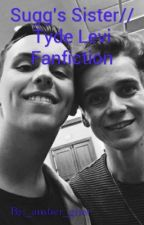 Sugg's Sister// Tyde Levi Fanfiction by _amber_grier