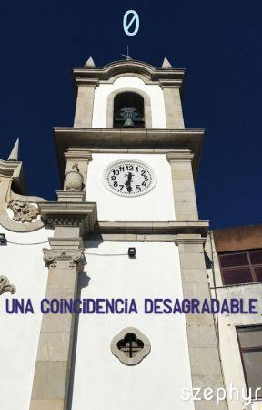 0 - Una coincidencia desagradable. by szephyr
