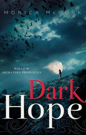 Dark Hope: Book One of the Archangel Prophecies by AuthorMonicaMcGurk