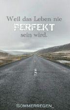 Weil das Leben nie perfekt sein wird. by Sommerregen_