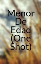 Menor De Edad (One Shot) by 00anonymous00