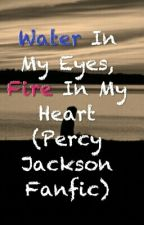 Water In My Eyes, Fire In My Heart (Percy Jackson Fanfic) by im_defying_gravity