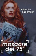 Masacre del 75' by paperhxxrt