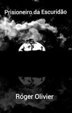 Prisioneiro da Escuridão by RogerOliveira488