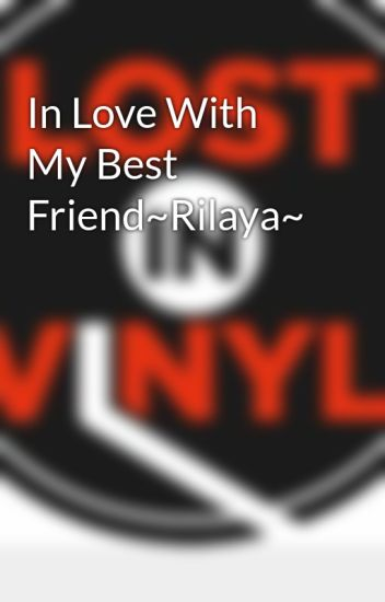 In Love With My Best Friend~Rilaya~