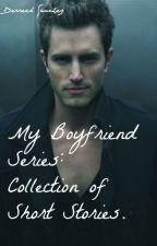 My Boyfriend Series: Collection of Short Stories (BoyXBoy) by DerreckSanchez