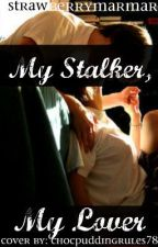 My Stalker, My Lover by StrawberryMarMar