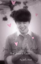 You Have A Perfect Laugh~ - Park Jimin x Reader by _milkeu_