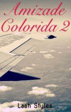 Amizade Colorida ♥ ‡ SEGUNDA TEMPORADA ‡ {PARADA} by larry_locoona