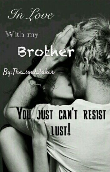 In Love With My Brother On Hold Thesoultaker Wattpad
