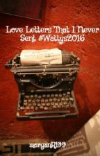 Love Letters That I Never Sent #Wattys2016 by morganR199