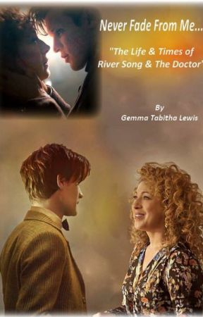 Never Fade From Me (The Life & Times of River Song & The Doctor) by FuchsiaSong
