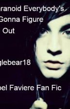 Paranoid Everybody's Gonna Figure You Out (joel Faviere Fan Fic) by GiggleBear18