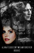 Always Doesn't Mean Forever: Book 2 (Severus Snape) by GisselleHill