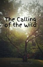 The Calling of the Wild (Being redone) by MeganSkittyKat
