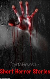 Short Horror Stories by CrystalReyes13