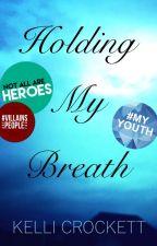 Holding My Breath [Wattys 2016] by kellicrockett