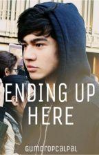 Ending Up Here by gumdropcalpal