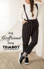 Ang Girlfriend kong Tomboy by freakingweird