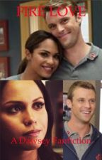 Fire Love- A Dawsey Fanfiction by lexi_3805_