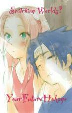 Switching Worlds? (Sasusaku) by NarutoBaka
