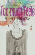 Too much Feels (Wattpad Stories Review) by daretoread
