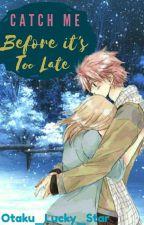 Catch Me Before It's Too Late (Nalu AU) ✔ by otaku_Lucky_Star