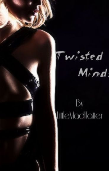 Twisted Minds (Old Version; To Be Re-Written) by LittleMadHatter