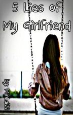 5 Lies of my Girlfriend [Short Story] *Completed* by minlai22