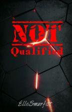 Not Qualified by ElleSmurfitt